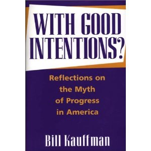 With Good Intentions, by Bill Kauffman